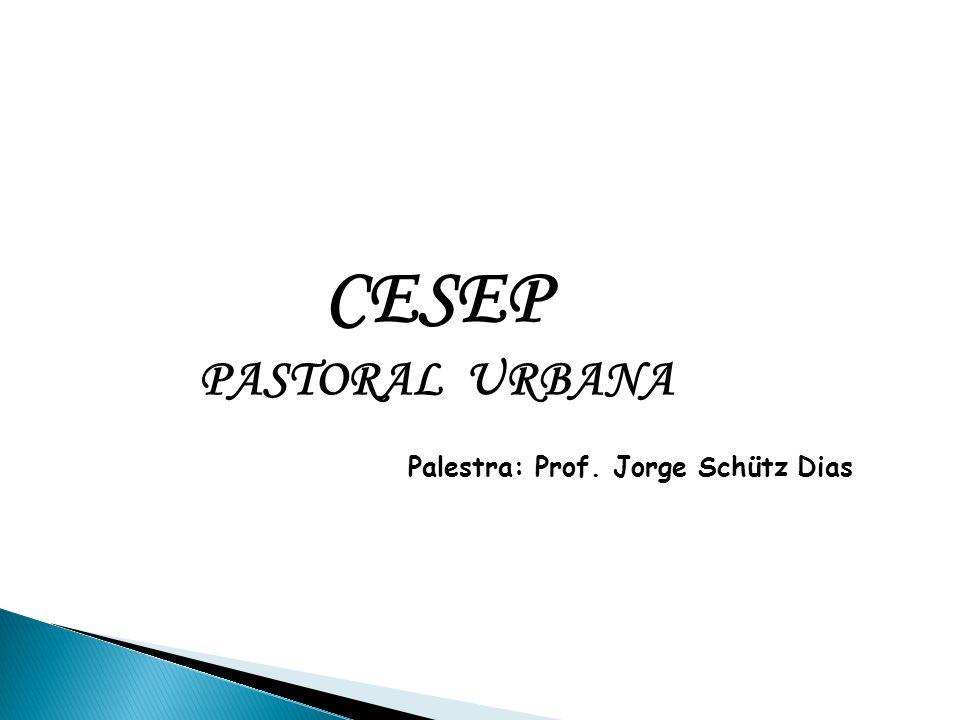 Palestra: Prof. Jorge Schütz Dias CESEP PASTORAL URBANA