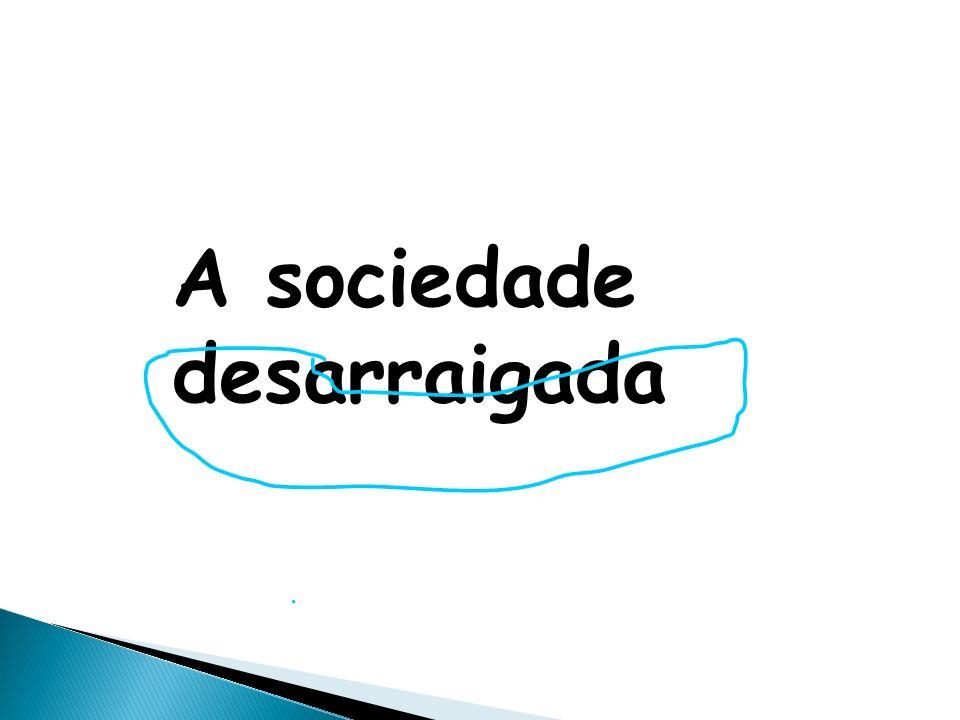 A sociedade desarraigada