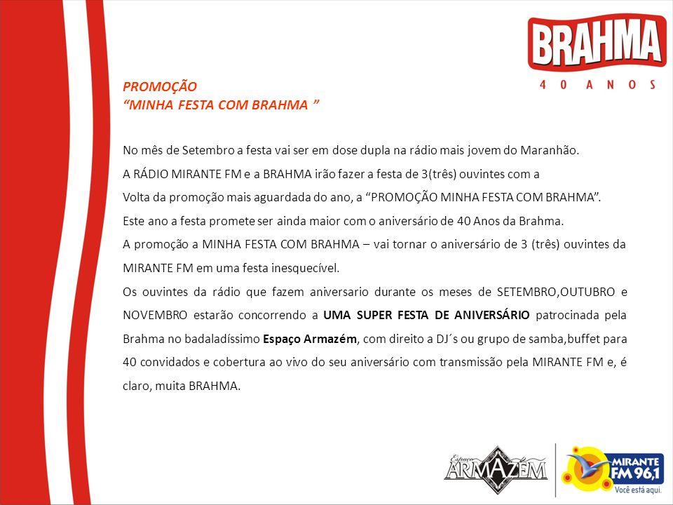 PROMOÇÃO MINHA FESTA COM BRAHMA No mês de Setembro a festa vai ser em dose dupla na rádio mais jovem do Maranhão. A RÁDIO MIRANTE FM e a BRAHMA irão f