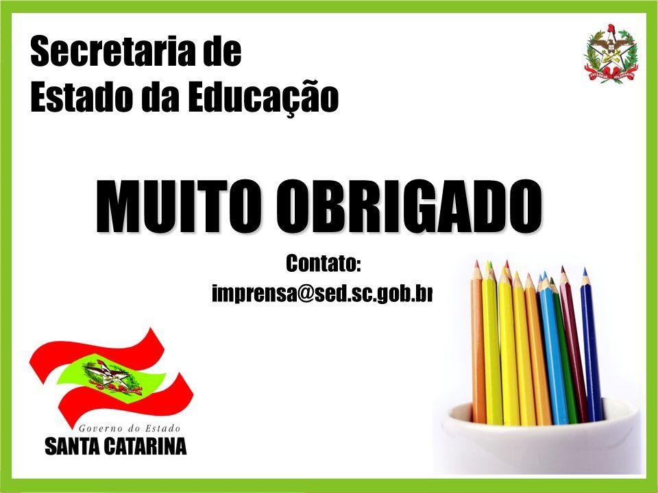 Secretaria de Estado da Educação MUITO OBRIGADO Contato: imprensa@sed.sc.gob.br