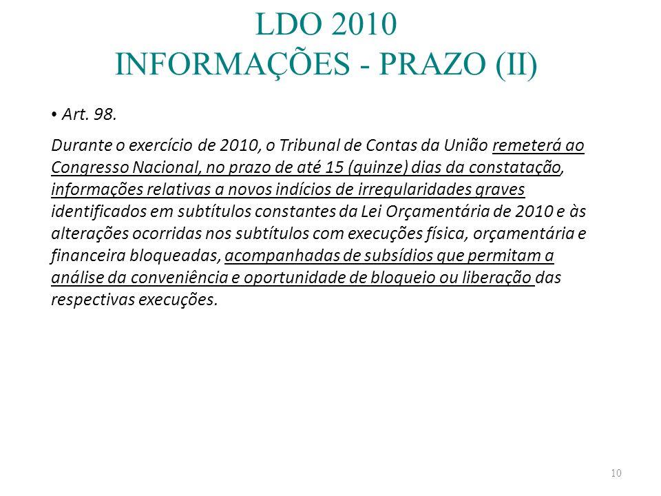10 LDO 2010 INFORMAÇÕES - PRAZO (II) Art. 98. Durante o exercício de 2010, o Tribunal de Contas da União remeterá ao Congresso Nacional, no prazo de a
