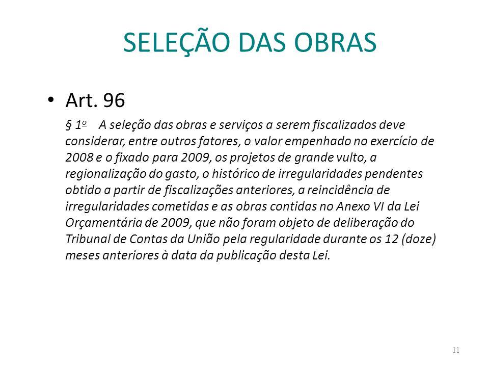 SELEÇÃO DAS OBRAS Art. 96 § 1 o A seleção das obras e serviços a serem fiscalizados deve considerar, entre outros fatores, o valor empenhado no exercí