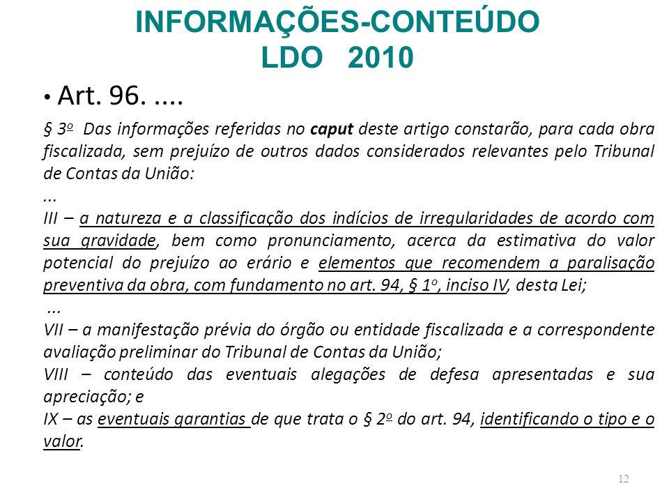 12 Art. 96..... § 3 o Das informações referidas no caput deste artigo constarão, para cada obra fiscalizada, sem prejuízo de outros dados considerados