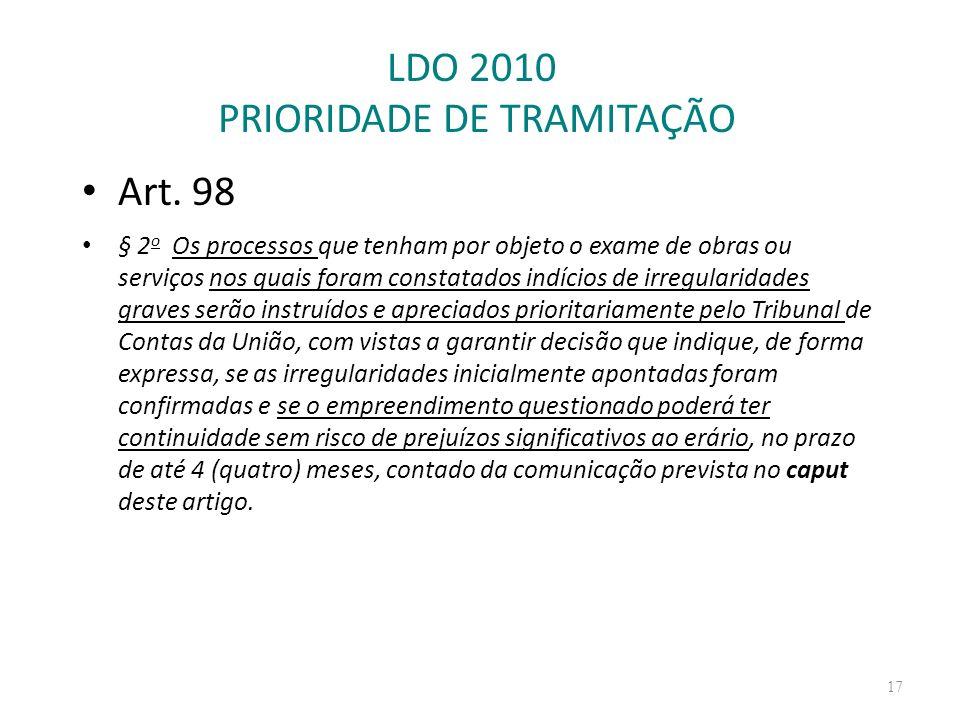 LDO 2010 PRIORIDADE DE TRAMITAÇÃO Art. 98 § 2 o Os processos que tenham por objeto o exame de obras ou serviços nos quais foram constatados indícios d