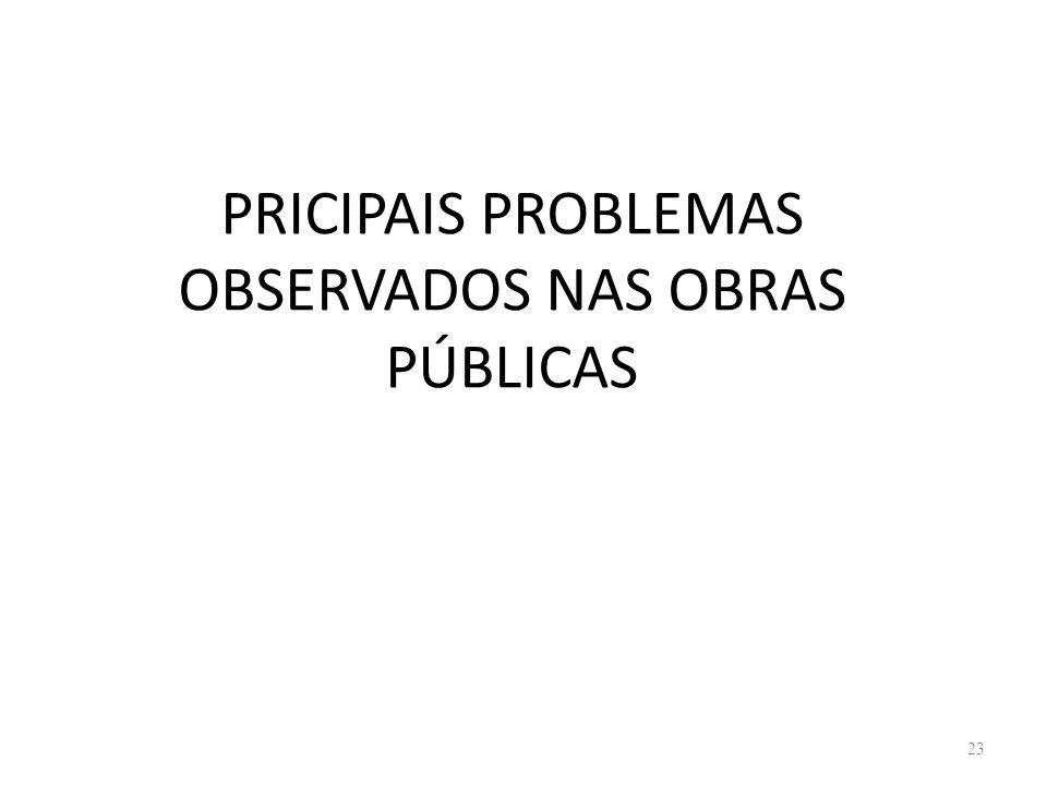 PRICIPAIS PROBLEMAS OBSERVADOS NAS OBRAS PÚBLICAS 23