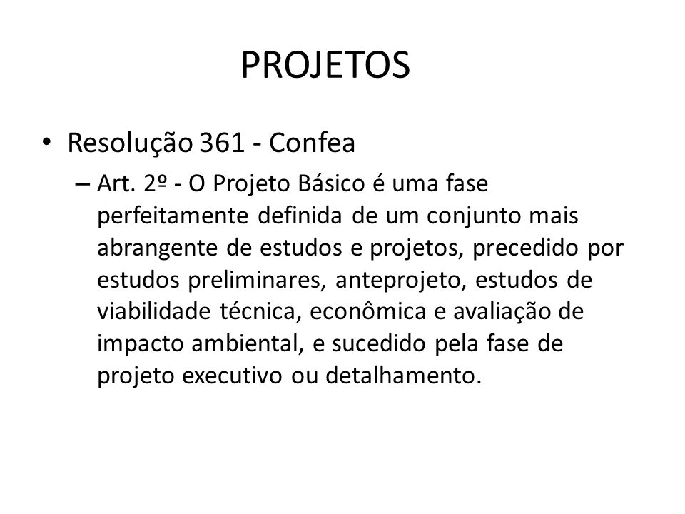 PROJETOS Resolução 361 - Confea – Art. 2º - O Projeto Básico é uma fase perfeitamente definida de um conjunto mais abrangente de estudos e projetos, p