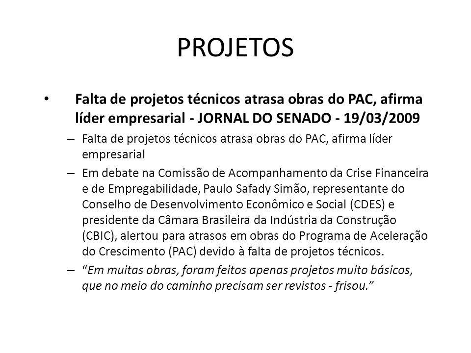 PROJETOS Falta de projetos técnicos atrasa obras do PAC, afirma líder empresarial - JORNAL DO SENADO - 19/03/2009 – Falta de projetos técnicos atrasa