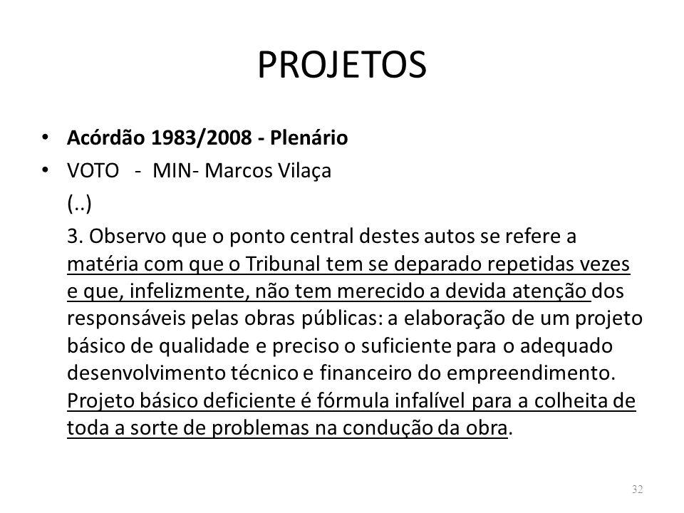 PROJETOS Acórdão 1983/2008 - Plenário VOTO - MIN- Marcos Vilaça (..) 3. Observo que o ponto central destes autos se refere a matéria com que o Tribuna