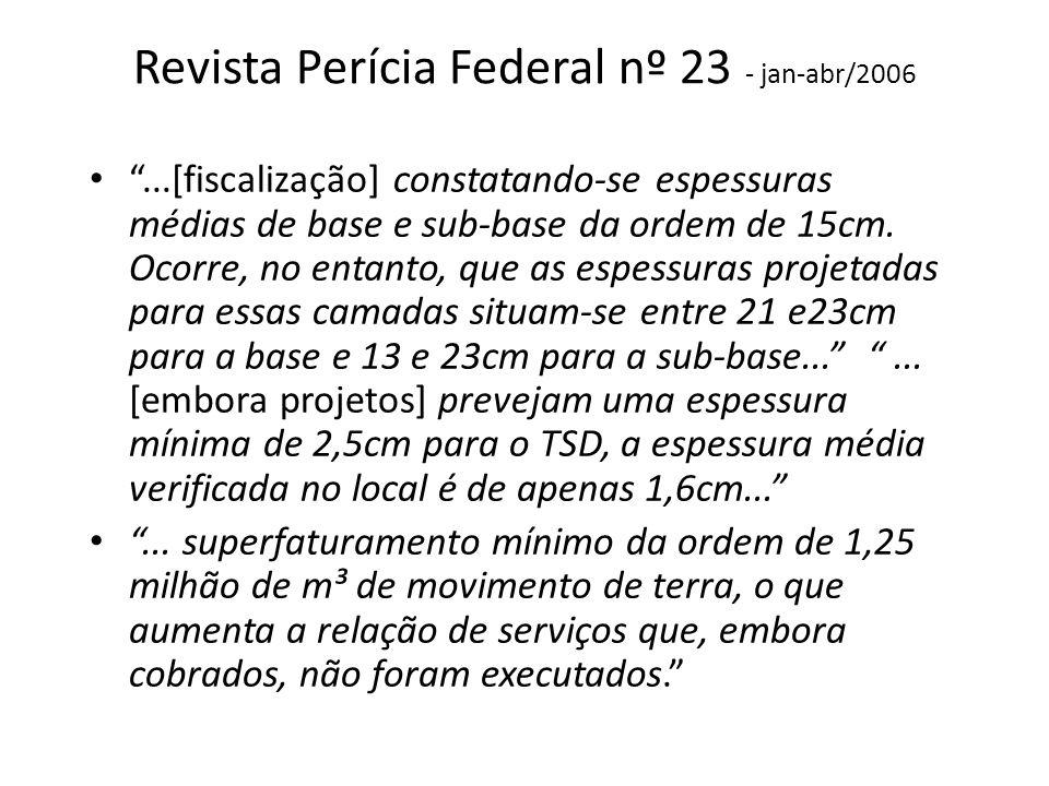 Revista Perícia Federal nº 23 - jan-abr/2006...[fiscalização] constatando-se espessuras médias de base e sub-base da ordem de 15cm. Ocorre, no entanto