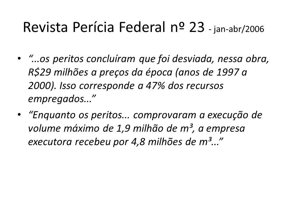 Revista Perícia Federal nº 23 - jan-abr/2006...os peritos concluíram que foi desviada, nessa obra, R$29 milhões a preços da época (anos de 1997 a 2000