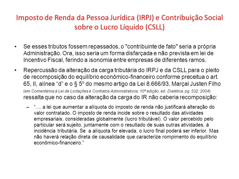 Imposto de Renda da Pessoa Jurídica (IRPJ) e Contribuição Social sobre o Lucro Líquido (CSLL) Se esses tributos fossem repassados, o
