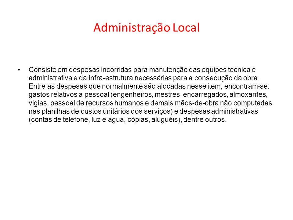 Administração Local Consiste em despesas incorridas para manutenção das equipes técnica e administrativa e da infra-estrutura necessárias para a conse