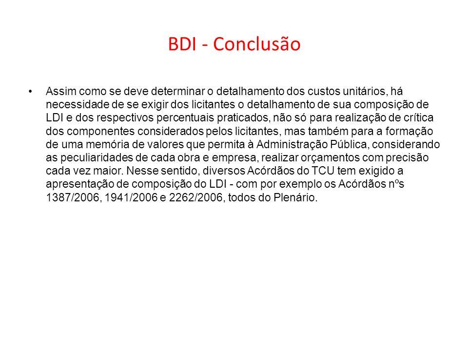 BDI - Conclusão Assim como se deve determinar o detalhamento dos custos unitários, há necessidade de se exigir dos licitantes o detalhamento de sua co
