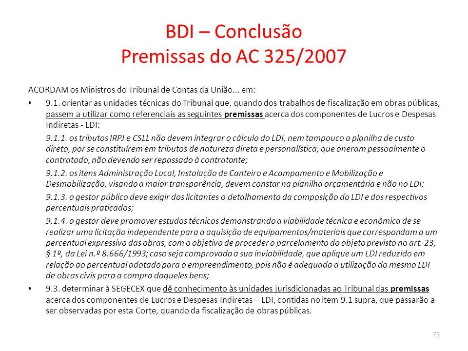 BDI – Conclusão Premissas do AC 325/2007 ACORDAM os Ministros do Tribunal de Contas da União... em: 9.1. orientar as unidades técnicas do Tribunal que