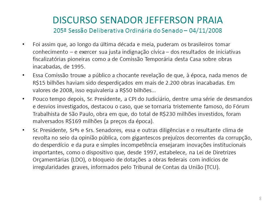 DISCURSO SENADOR JEFFERSON PRAIA 205ª Sessão Deliberativa Ordinária do Senado – 04/11/2008 Foi assim que, ao longo da última década e meia, puderam os