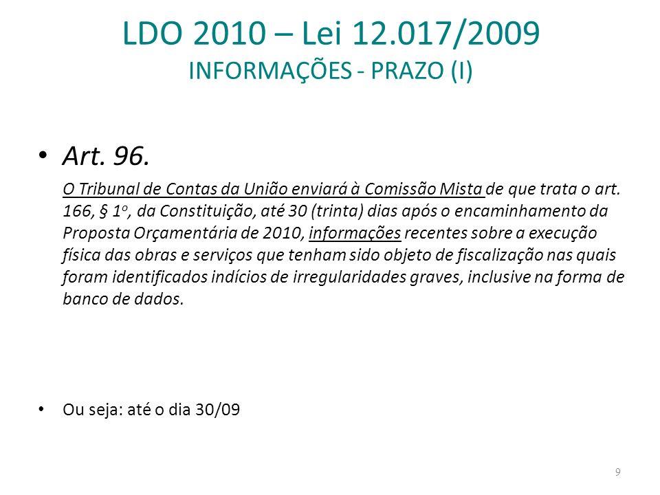 LDO 2010 – Lei 12.017/2009 INFORMAÇÕES - PRAZO (I) Art. 96. O Tribunal de Contas da União enviará à Comissão Mista de que trata o art. 166, § 1 o, da