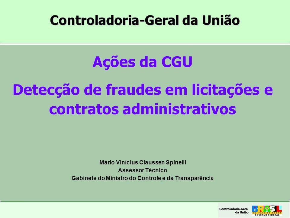 A CGU E A DETECÇÃO DE FRAUDES EM LICITAÇÕES E CONTRATOS Ações da CGU Detecção de fraudes em licitações e contratos administrativos Mário Vinícius Clau