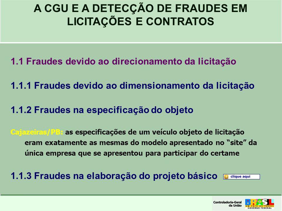 A CGU E A DETECÇÃO DE FRAUDES EM LICITAÇÕES E CONTRATOS 1.1.1 Fraudes devido ao dimensionamento da licitação 1.1.2 Fraudes na especificação do objeto