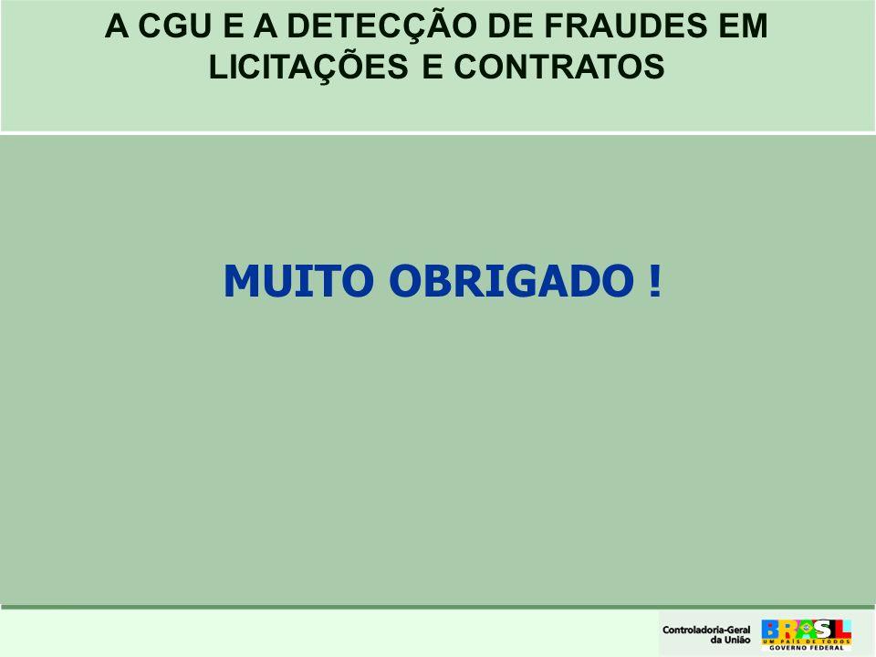 A CGU E A DETECÇÃO DE FRAUDES EM LICITAÇÕES E CONTRATOS MUITO OBRIGADO !