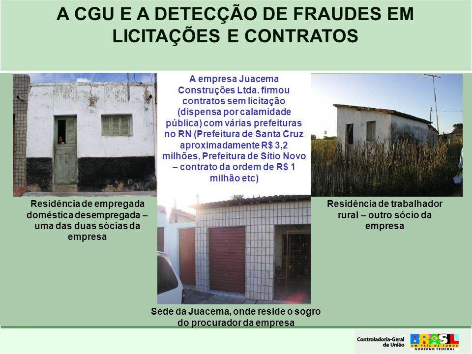 A CGU E A DETECÇÃO DE FRAUDES EM LICITAÇÕES E CONTRATOS Residência de empregada doméstica desempregada – uma das duas sócias da empresa Residência de
