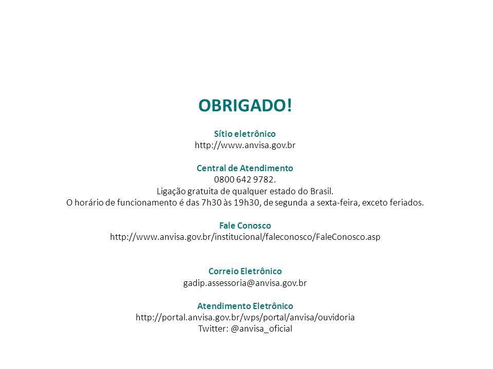 OBRIGADO! Sítio eletrônico http://www.anvisa.gov.br Central de Atendimento 0800 642 9782. Ligação gratuita de qualquer estado do Brasil. O horário de