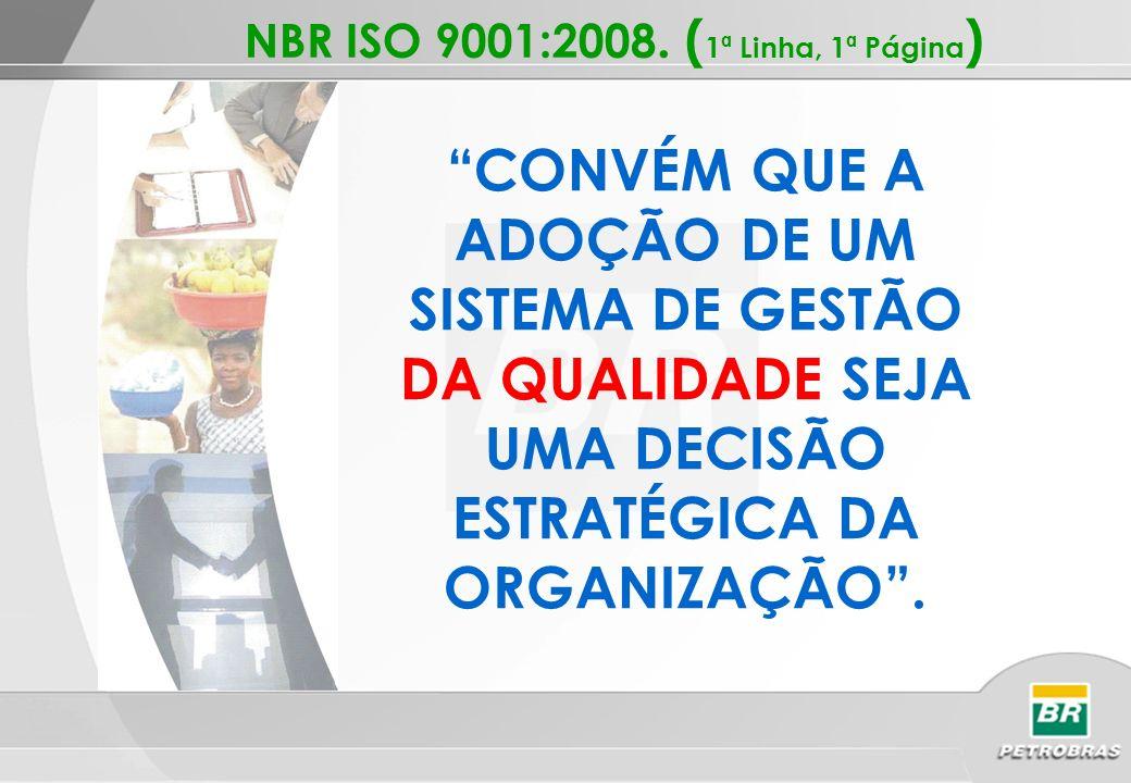 CONVÉM QUE A ADOÇÃO DE UM SISTEMA DE GESTÃO DA QUALIDADE SEJA UMA DECISÃO ESTRATÉGICA DA ORGANIZAÇÃO. NBR ISO 9001:2008. ( 1ª Linha, 1ª Página )