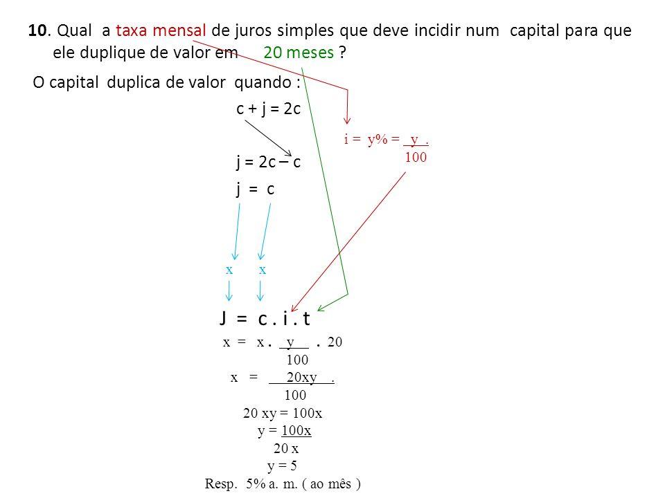 10. Qual a taxa mensal de juros simples que deve incidir num capital para que ele duplique de valor em 20 meses ? O capital duplica de valor quando :