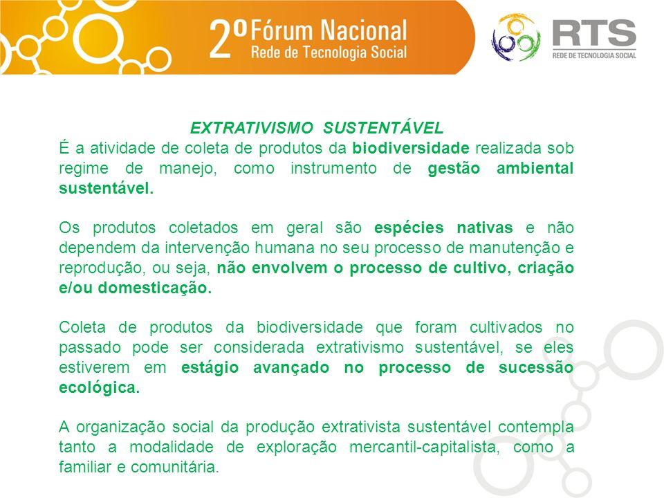 EXTRATIVISMO SUSTENTÁVEL É a atividade de coleta de produtos da biodiversidade realizada sob regime de manejo, como instrumento de gestão ambiental su