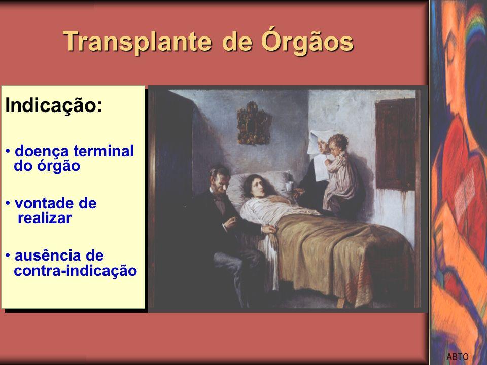 ABTO Indicação: doença terminal do órgão vontade de realizar ausência de contra-indicação Transplante de Órgãos