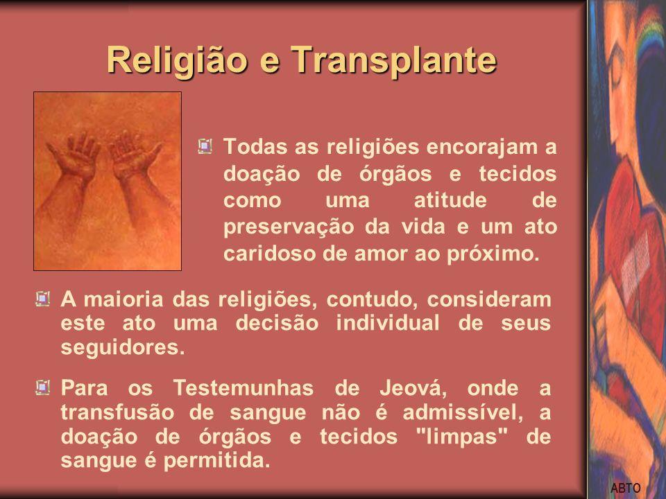 ABTO Religião e Transplante Religião e Transplante Todas as religiões encorajam a doação de órgãos e tecidos como uma atitude de preservação da vida e