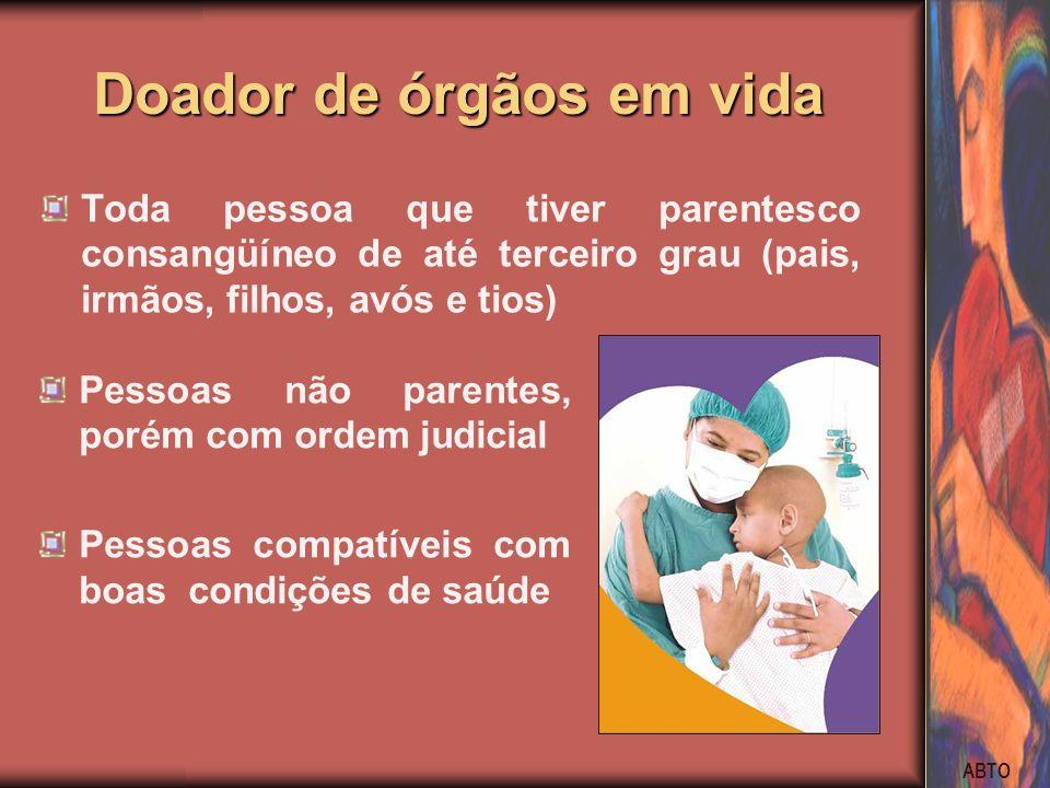 ABTO Doador de órgãos em vida Toda pessoa que tiver parentesco consangüíneo de até terceiro grau (pais, irmãos, filhos, avós e tios) Pessoas não paren