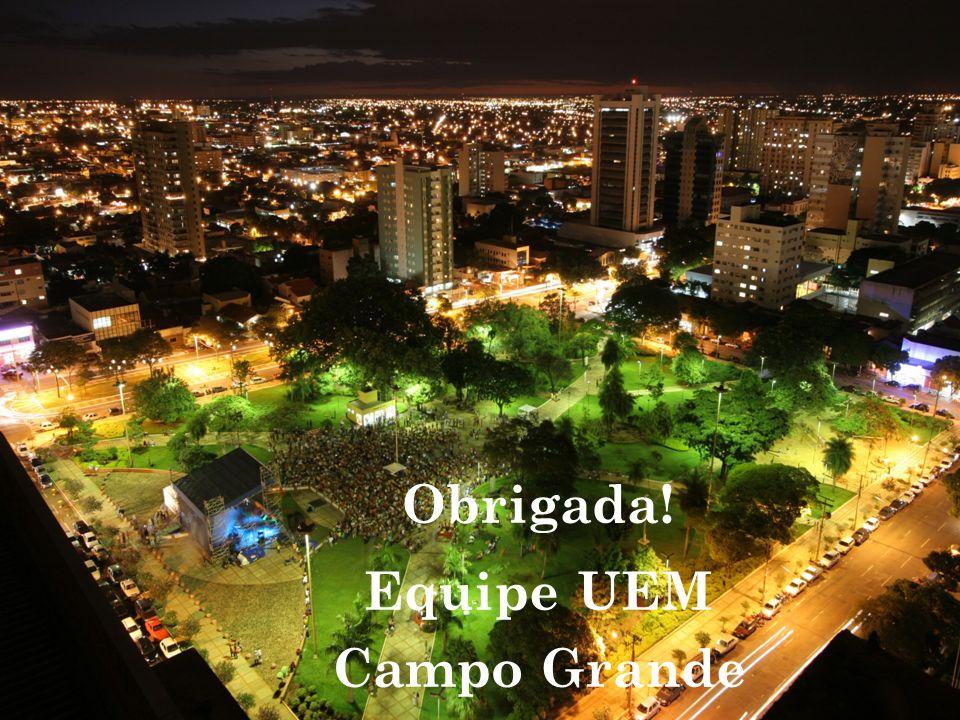 Obrigada! Equipe UEM Campo Grande