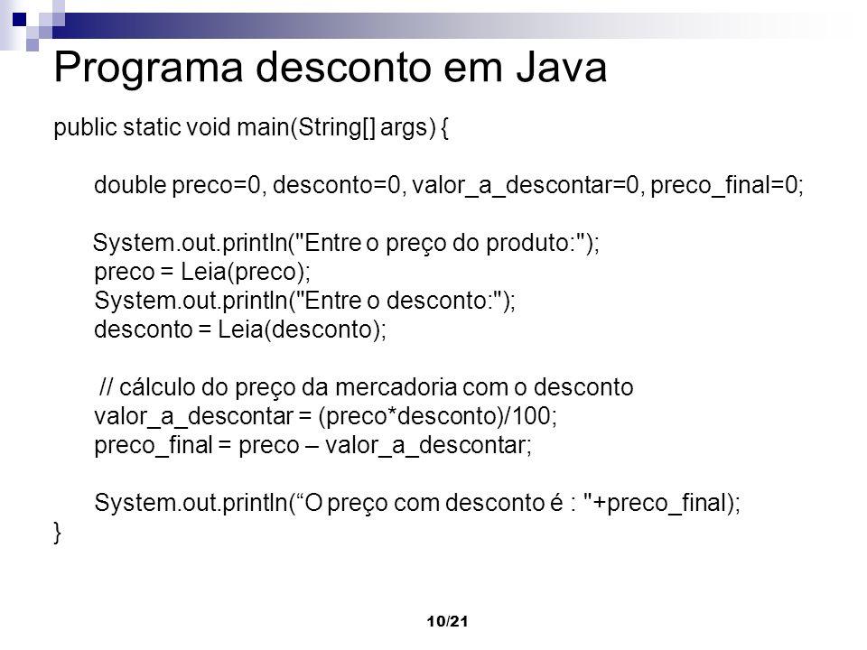 10/21 Programa desconto em Java public static void main(String[] args) { double preco=0, desconto=0, valor_a_descontar=0, preco_final=0; System.out.pr