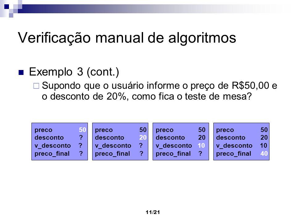 11/21 Verificação manual de algoritmos Exemplo 3 (cont.) Supondo que o usuário informe o preço de R$50,00 e o desconto de 20%, como fica o teste de me
