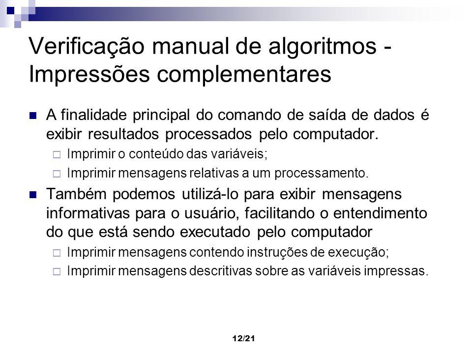 12/21 Verificação manual de algoritmos - Impressões complementares A finalidade principal do comando de saída de dados é exibir resultados processados