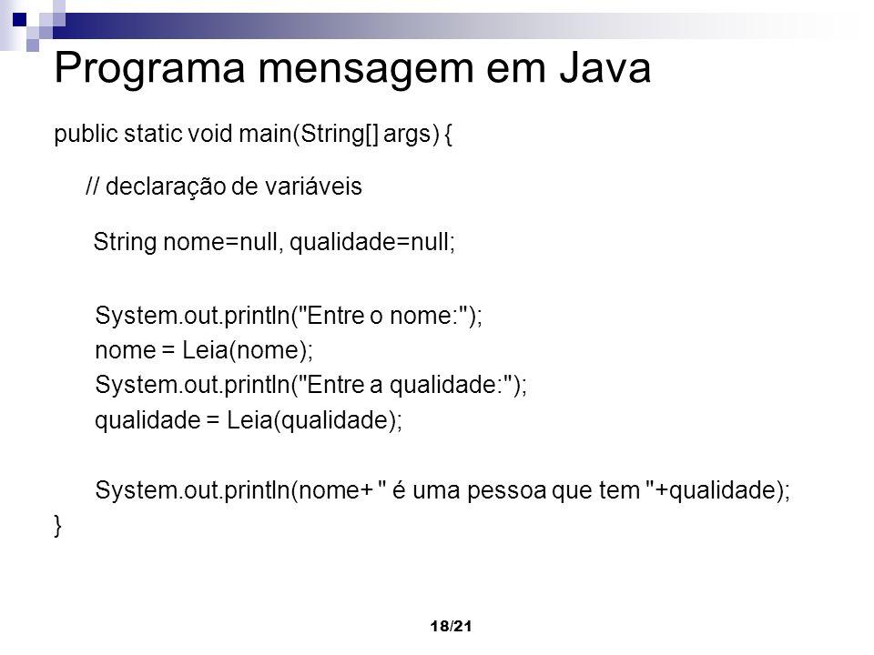 18/21 Programa mensagem em Java public static void main(String[] args) { // declaração de variáveis String nome=null, qualidade=null; System.out.print