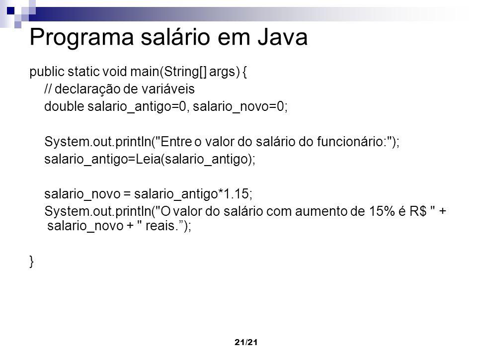 21/21 Programa salário em Java public static void main(String[] args) { // declaração de variáveis double salario_antigo=0, salario_novo=0; System.out