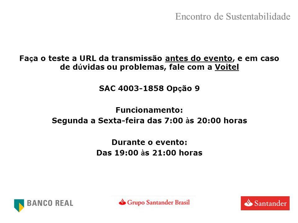 Fa ç a o teste a URL da transmissão antes do evento, e em caso de d ú vidas ou problemas, fale com a Voitel SAC 4003-1858 Op ç ão 9 Funcionamento: Seg
