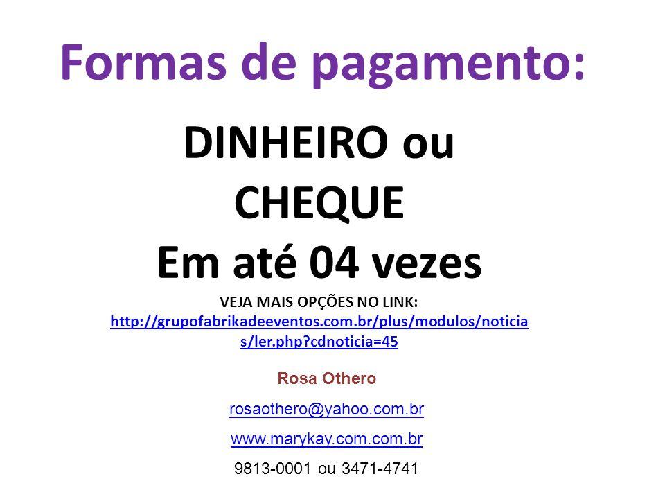 Formas de pagamento: DINHEIRO ou CHEQUE Em até 04 vezes VEJA MAIS OPÇÕES NO LINK: http://grupofabrikadeeventos.com.br/plus/modulos/noticia s/ler.php?c