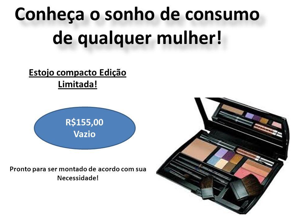 Conheça o sonho de consumo de qualquer mulher! Estojo compacto Edição Limitada! R$155,00 Vazio Pronto para ser montado de acordo com sua Necessidade!