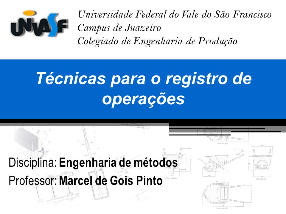 Universidade Federal do Vale do São Francisco Campus de Juazeiro Colegiado de Engenharia de Produção Técnicas para o registro de operações Disciplina: