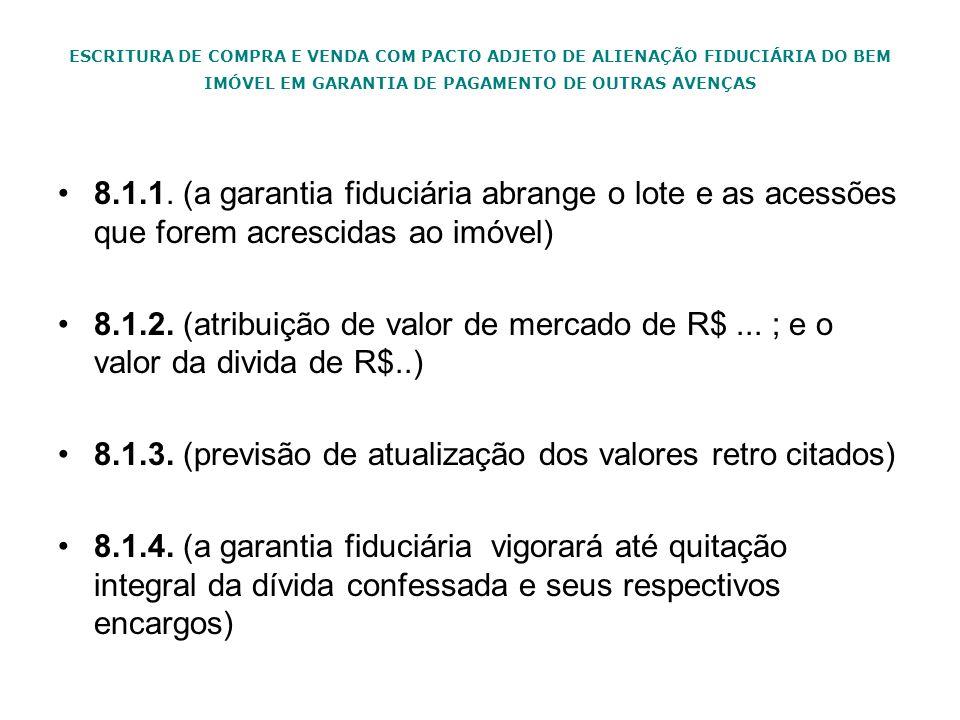 ESCRITURA DE COMPRA E VENDA COM PACTO ADJETO DE ALIENAÇÃO FIDUCIÁRIA DO BEM IMÓVEL EM GARANTIA DE PAGAMENTO DE OUTRAS AVENÇAS 8.1.1. (a garantia fiduc