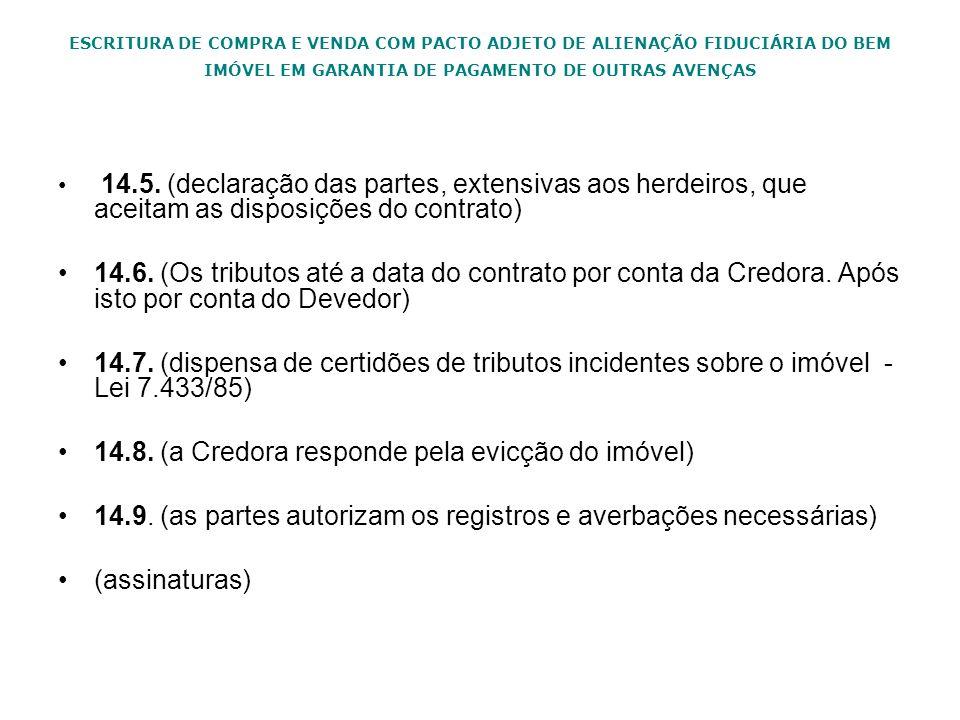 ESCRITURA DE COMPRA E VENDA COM PACTO ADJETO DE ALIENAÇÃO FIDUCIÁRIA DO BEM IMÓVEL EM GARANTIA DE PAGAMENTO DE OUTRAS AVENÇAS 14.5. (declaração das pa