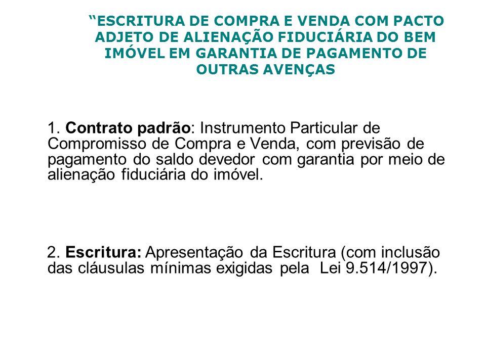 ESCRITURA DE COMPRA E VENDA COM PACTO ADJETO DE ALIENAÇÃO FIDUCIÁRIA DO BEM IMÓVEL EM GARANTIA DE PAGAMENTO DE OUTRAS AVENÇAS 1. Contrato padrão: Inst