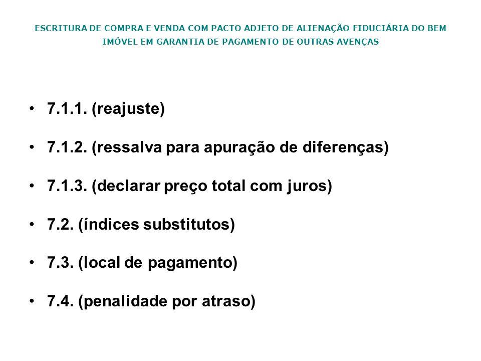 ESCRITURA DE COMPRA E VENDA COM PACTO ADJETO DE ALIENAÇÃO FIDUCIÁRIA DO BEM IMÓVEL EM GARANTIA DE PAGAMENTO DE OUTRAS AVENÇAS 7.1.1. (reajuste) 7.1.2.