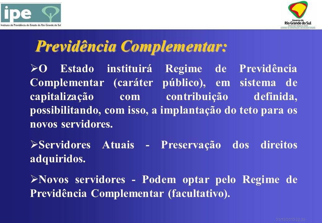 31/12/2013 22:30 O Estado instituirá Regime de Previdência Complementar (caráter público), em sistema de capitalização com contribuição definida, poss