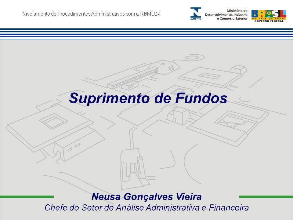 Nivelamento de Procedimentos Administrativos com a RBMLQ-I Neusa Gonçalves Vieira Chefe do Setor de Análise Administrativa e Financeira Suprimento de