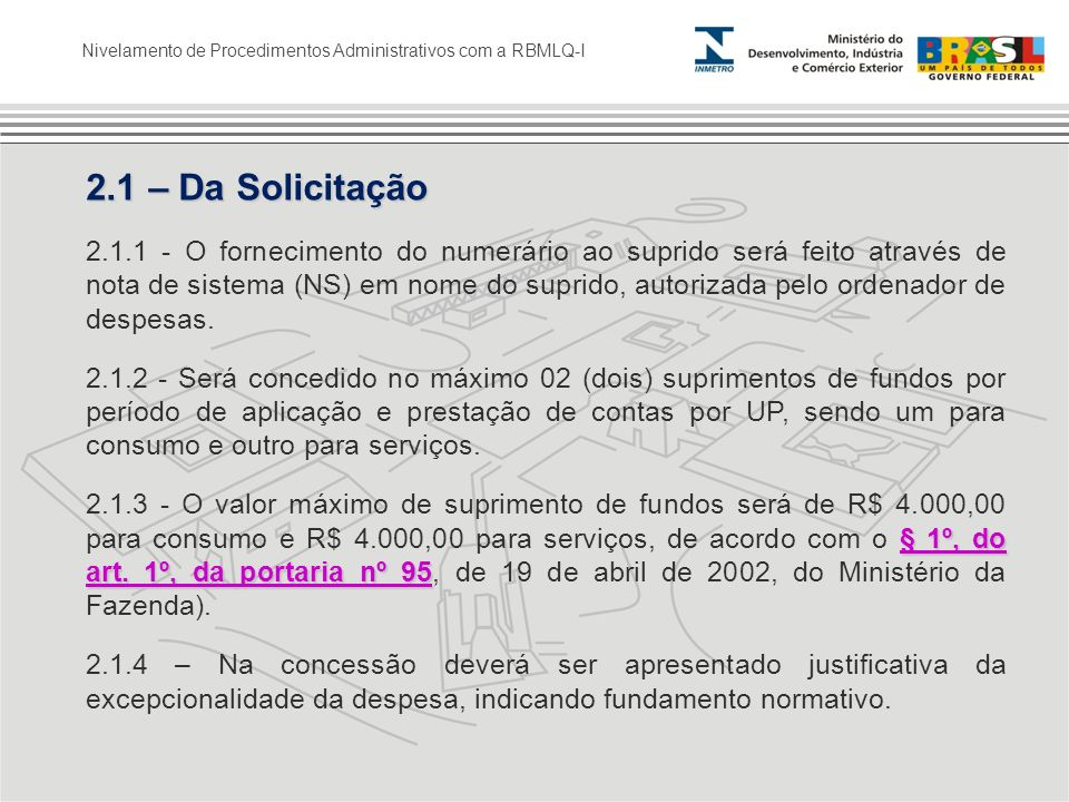 Nivelamento de Procedimentos Administrativos com a RBMLQ-I 2.1 – Da Solicitação 2.1.1 - O fornecimento do numerário ao suprido será feito através de n