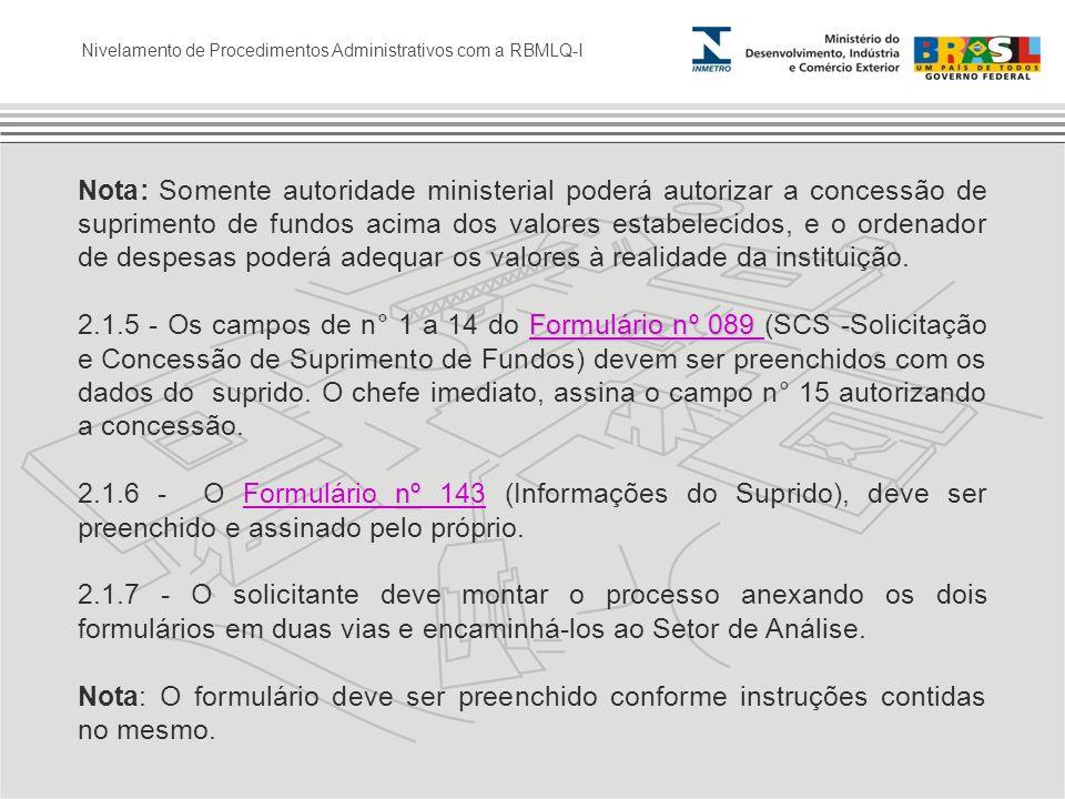 Nivelamento de Procedimentos Administrativos com a RBMLQ-I Nota: Somente autoridade ministerial poderá autorizar a concessão de suprimento de fundos a