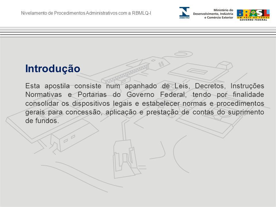 Nivelamento de Procedimentos Administrativos com a RBMLQ-I Introdução Esta apostila consiste num apanhado de Leis, Decretos, Instruções Normativas e P